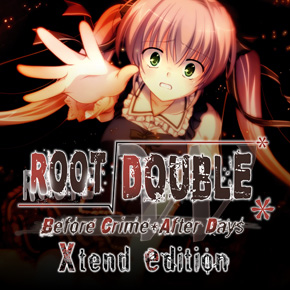 Root Double - Before Crime * After - Days Xtend Edition